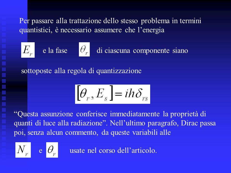 Per passare alla trattazione dello stesso problema in termini quantistici, è necessario assumere che lenergia e la fasedi ciascuna componente siano so