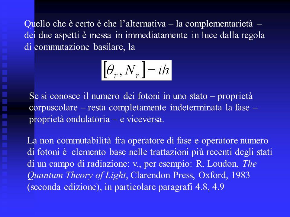 Quello che è certo è che lalternativa – la complementarietà – dei due aspetti è messa in immediatamente in luce dalla regola di commutazione basilare,
