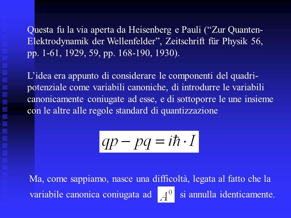 Questa fu la via aperta da Heisenberg e Pauli (Zur Quanten- Elektrodynamik der Wellenfelder, Zeitschrift für Physik 56, pp. 1-61, 1929, 59, pp. 168-19