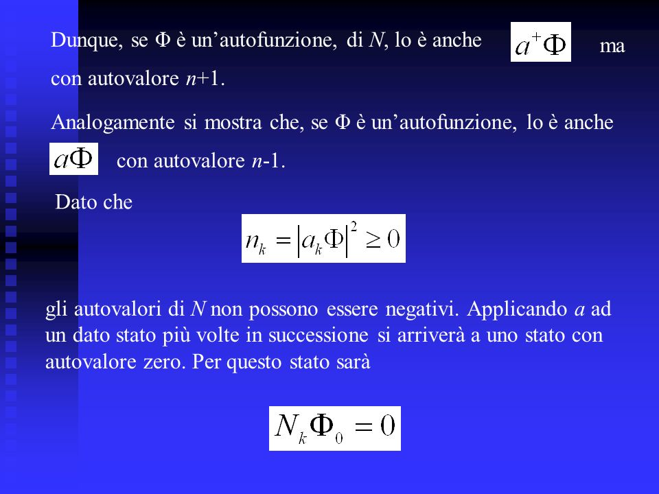 Dunque, se Φ è unautofunzione, di N, lo è anche ma con autovalore n+1. Analogamente si mostra che, se Φ è unautofunzione, lo è anche con autovalore n-
