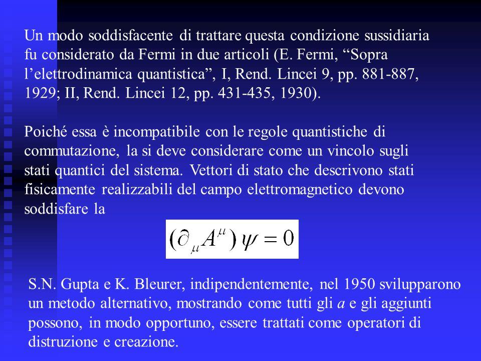 Un modo soddisfacente di trattare questa condizione sussidiaria fu considerato da Fermi in due articoli (E. Fermi, Sopra lelettrodinamica quantistica,