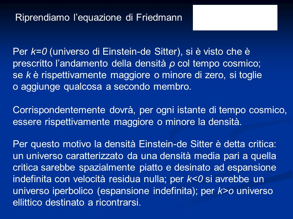 Riprendiamo lequazione di Friedmann Per k=0 (universo di Einstein-de Sitter), si è visto che è prescritto landamento della densità ρ col tempo cosmico