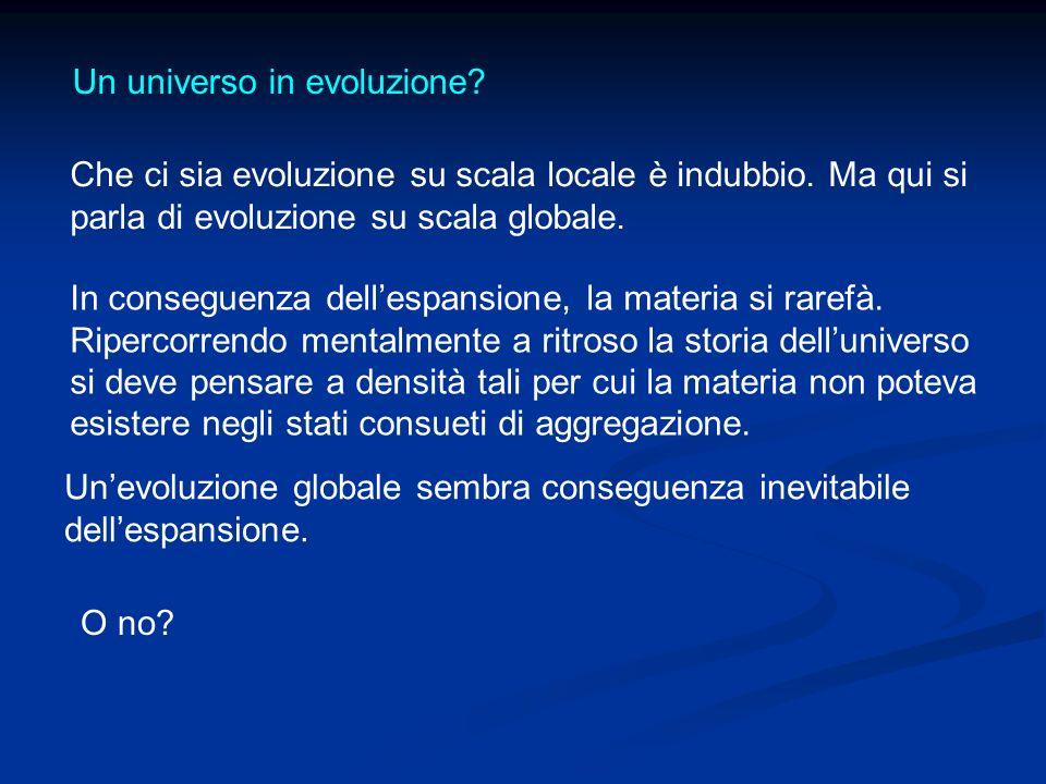 Un universo in evoluzione? Che ci sia evoluzione su scala locale è indubbio. Ma qui si parla di evoluzione su scala globale. In conseguenza dellespans