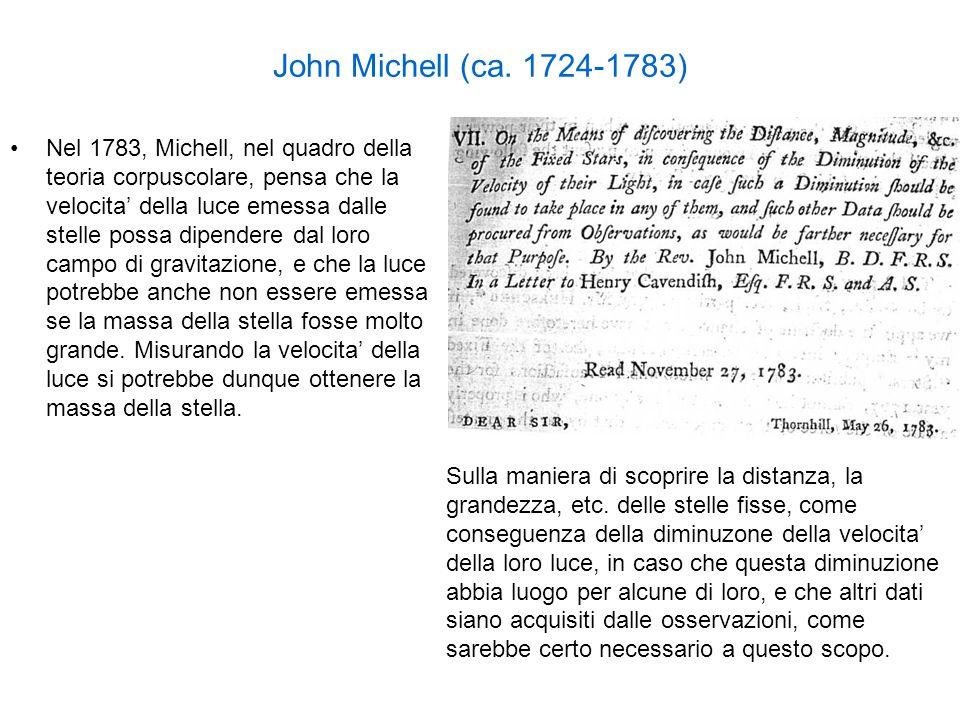John Michell (ca. 1724-1783) Nel 1783, Michell, nel quadro della teoria corpuscolare, pensa che la velocita della luce emessa dalle stelle possa dipen