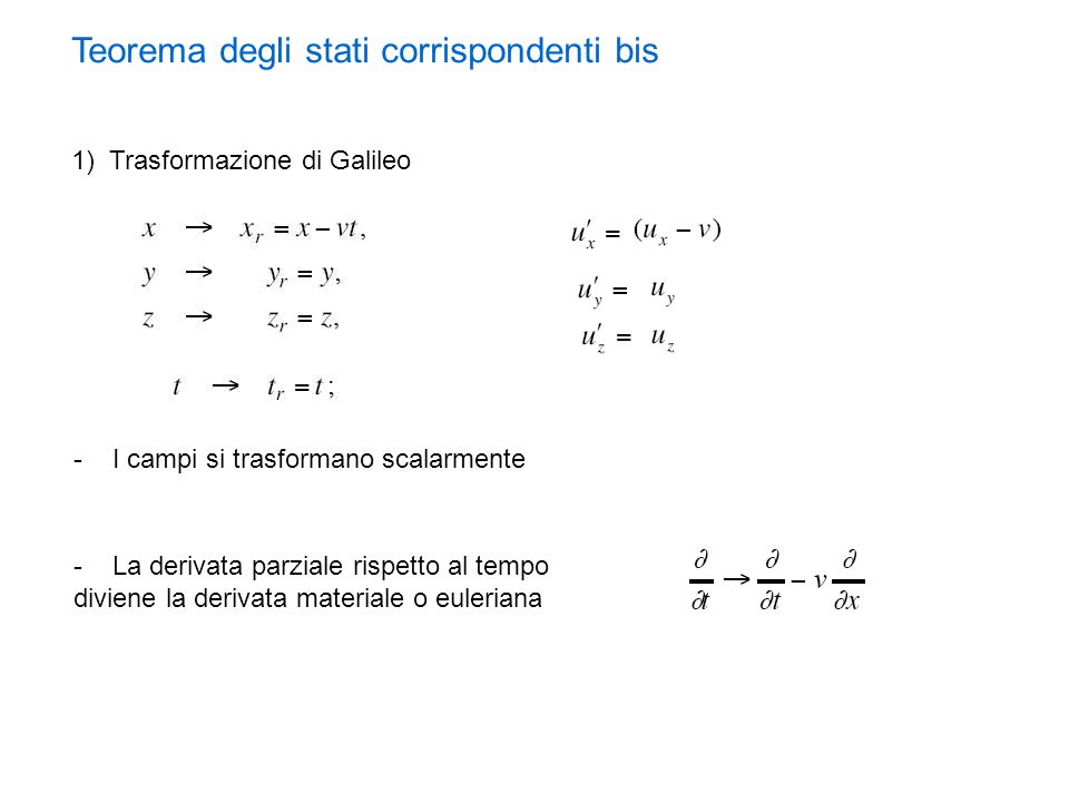Teorema degli stati corrispondenti bis 1) Trasformazione di Galileo - I campi si trasformano scalarmente - La derivata parziale rispetto al tempo divi