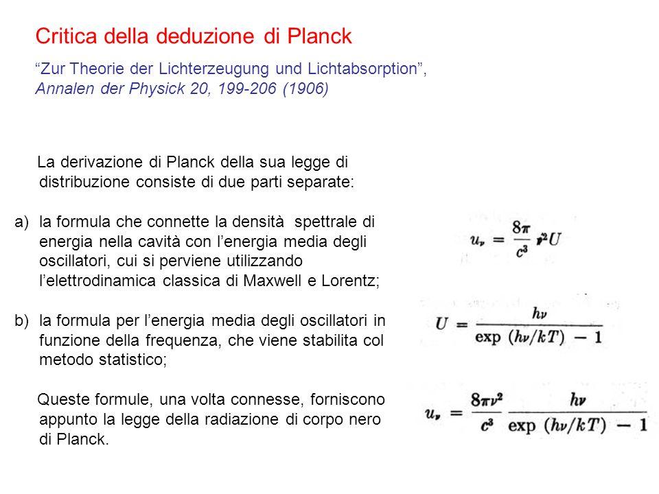 Critica della deduzione di Planck La derivazione di Planck della sua legge di distribuzione consiste di due parti separate: a)la formula che connette