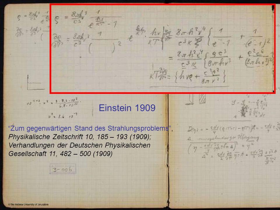 Einstein 1909 Zum gegenwärtigen Stand des Strahlungsproblems, Physikalische Zeitschrift 10, 185 – 193 (1909); Verhandlungen der Deutschen Physikalisch
