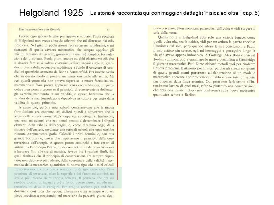 Helgoland 1925 La storia è raccontata qui con maggiori dettagli (Fisica ed oltre, cap. 5)