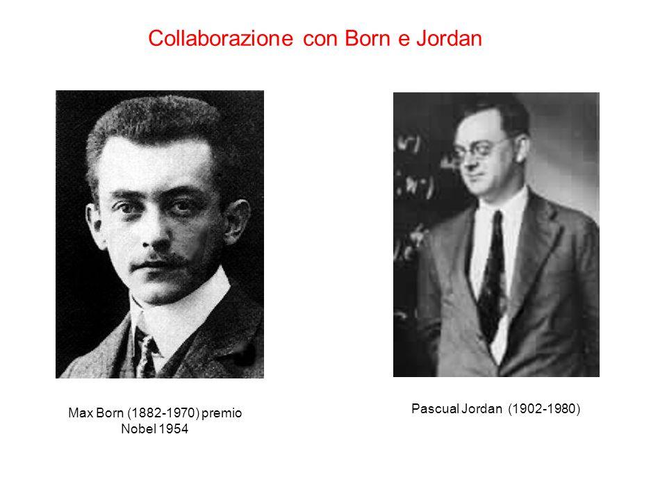 Collaborazione con Born e Jordan Max Born (1882-1970) premio Nobel 1954 Pascual Jordan (1902-1980)