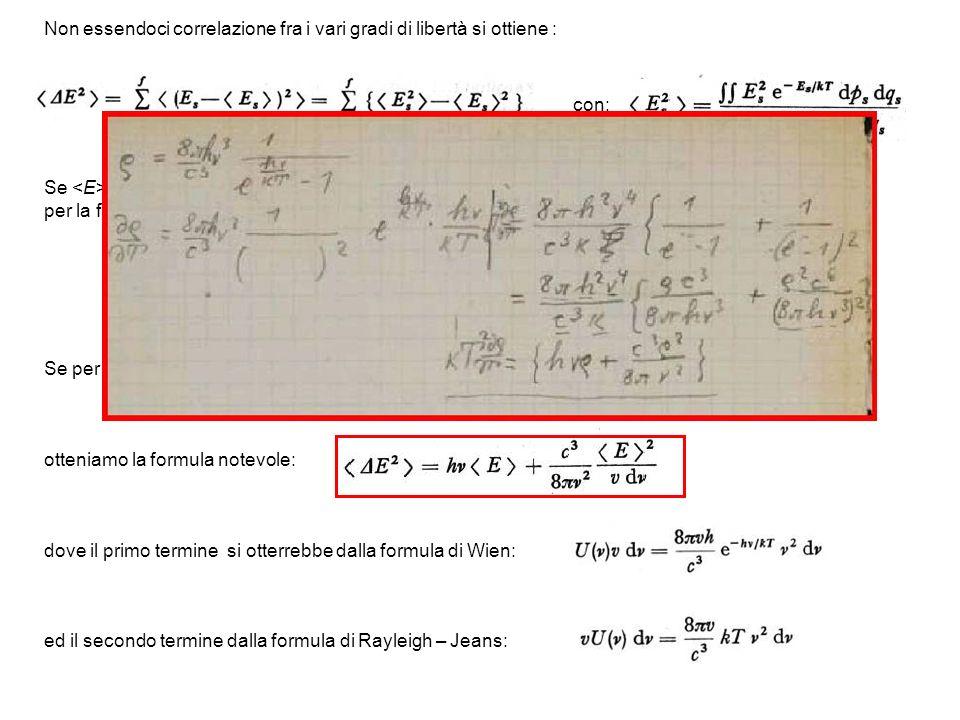 Non essendoci correlazione fra i vari gradi di libertà si ottiene : con: Se è data come funzione di T, si ottiene facilmente la seguente espressione per la fluttuazione quadratica media: Se per utilizziamo la formula di Planck: otteniamo la formula notevole: dove il primo termine si otterrebbe dalla formula di Wien: ed il secondo termine dalla formula di Rayleigh – Jeans: