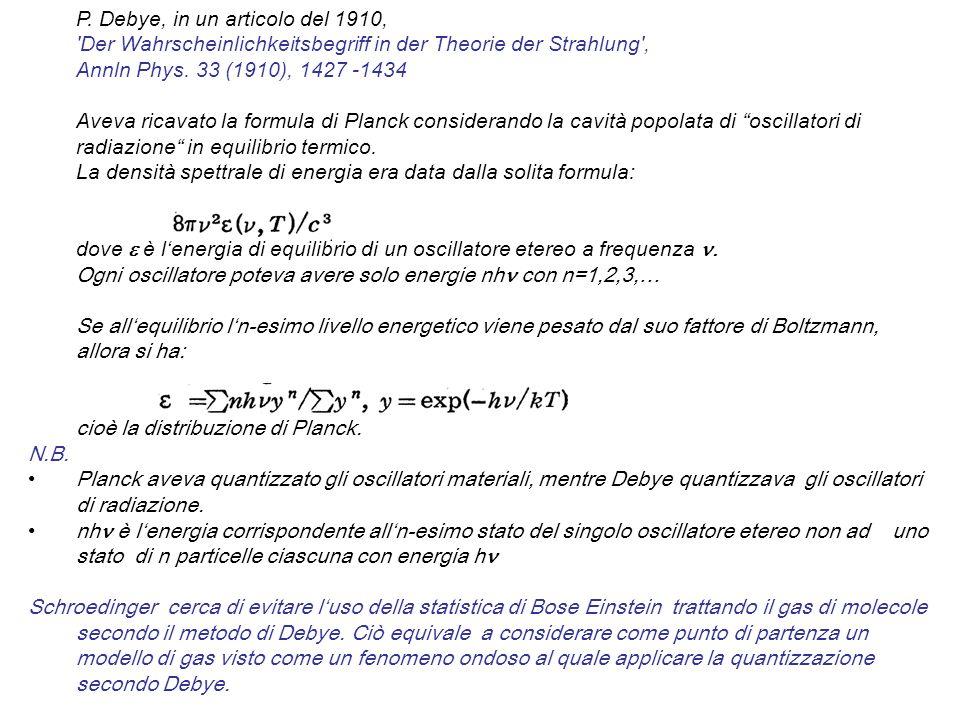 P. Debye, in un articolo del 1910, 'Der Wahrscheinlichkeitsbegriff in der Theorie der Strahlung', Annln Phys. 33 (1910), 1427 -1434 Aveva ricavato la