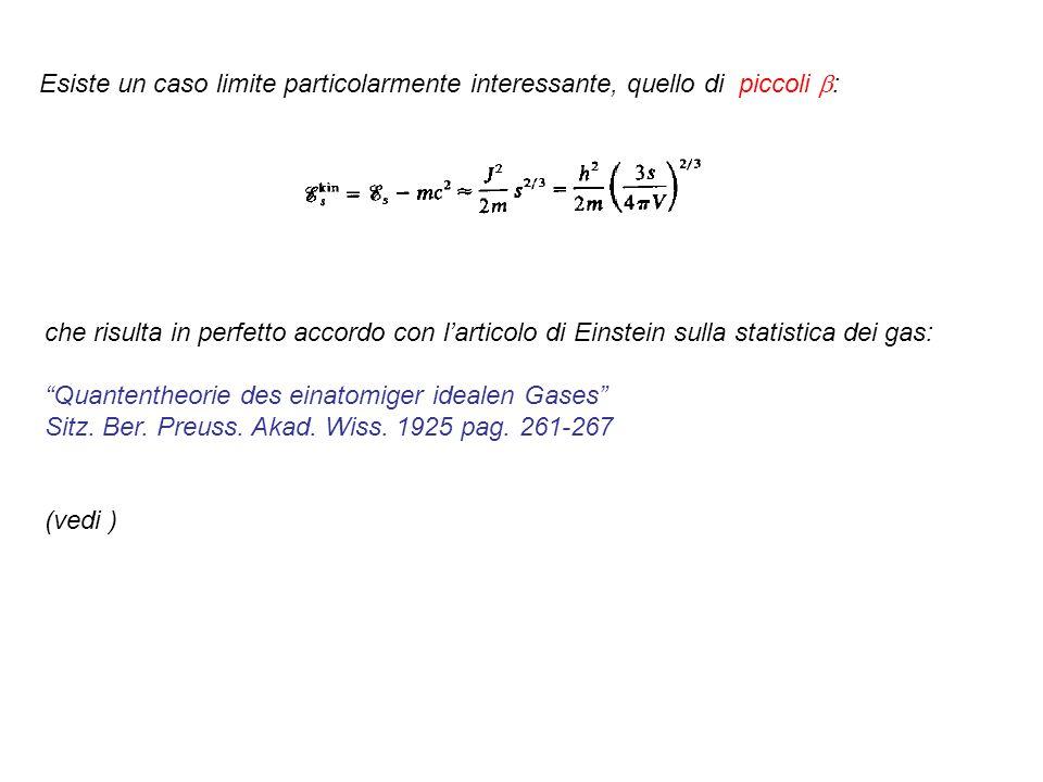 Esiste un caso limite particolarmente interessante, quello di piccoli : che risulta in perfetto accordo con larticolo di Einstein sulla statistica dei gas: Quantentheorie des einatomiger idealen Gases Sitz.