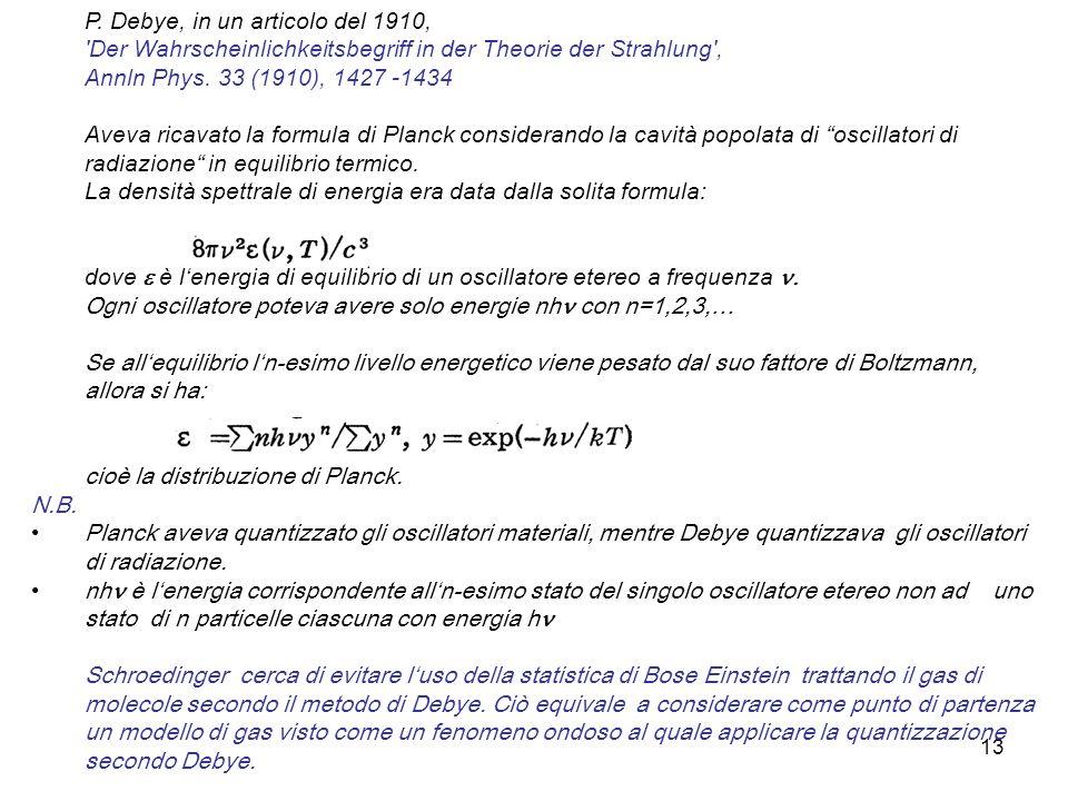 13 P. Debye, in un articolo del 1910, 'Der Wahrscheinlichkeitsbegriff in der Theorie der Strahlung', Annln Phys. 33 (1910), 1427 -1434 Aveva ricavato