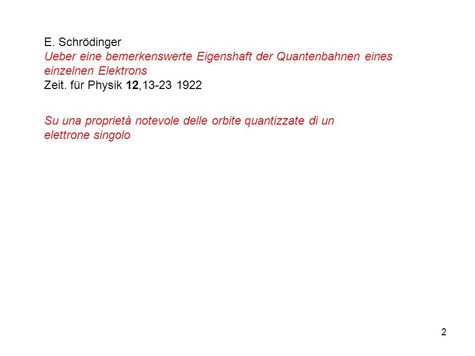 2 E. Schrödinger Ueber eine bemerkenswerte Eigenshaft der Quantenbahnen eines einzelnen Elektrons Zeit. für Physik 12,13-23 1922 Su una proprietà note