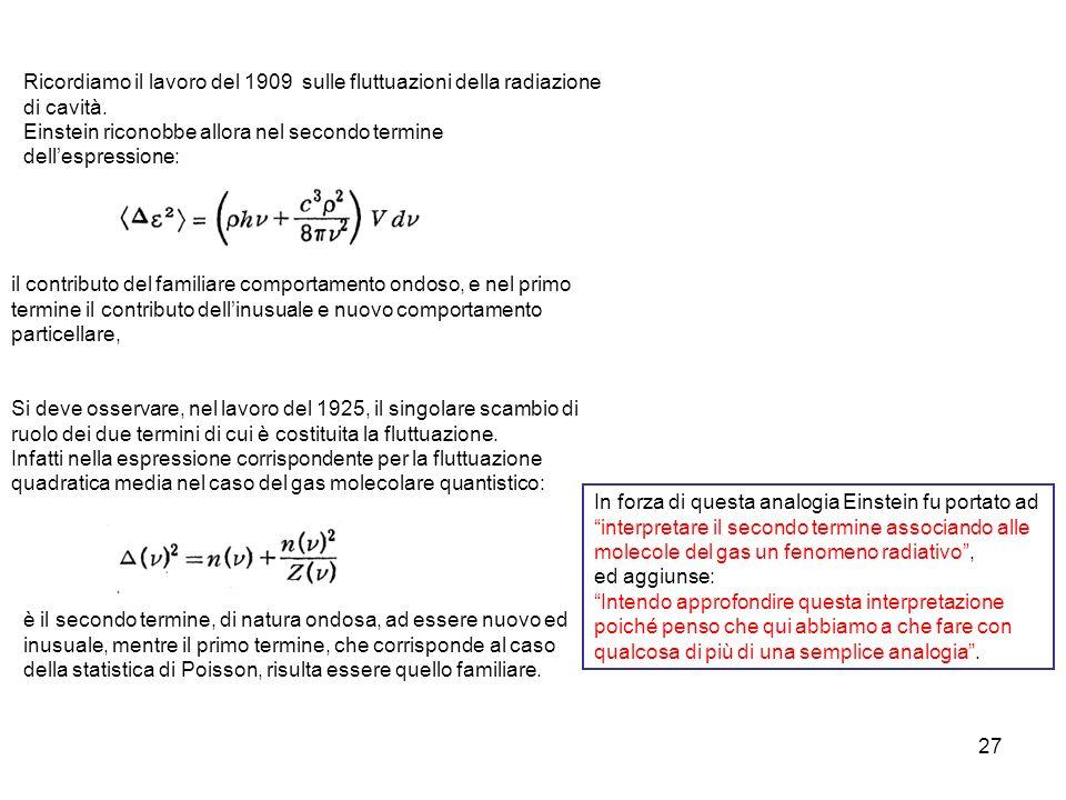 27 Ricordiamo il lavoro del 1909 sulle fluttuazioni della radiazione di cavità. Einstein riconobbe allora nel secondo termine dellespressione: il cont