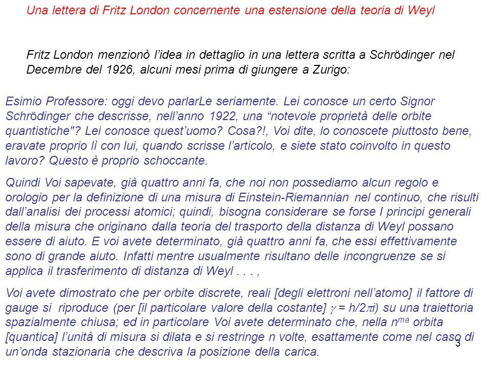 3 Una lettera di Fritz London concernente una estensione della teoria di Weyl Fritz London menzionò lidea in dettaglio in una lettera scritta a Schröd