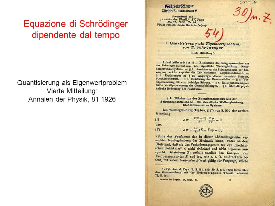 78 Equazione di Schrödinger dipendente dal tempo Quantisierung als Eigenwertproblem Vierte Mitteilung: Annalen der Physik, 81 1926