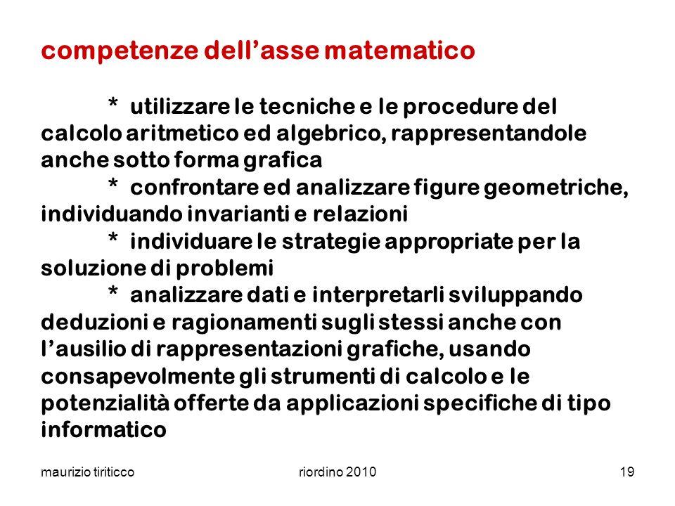 maurizio tiriticcoriordino 201019 competenze dellasse matematico * utilizzare le tecniche e le procedure del calcolo aritmetico ed algebrico, rapprese
