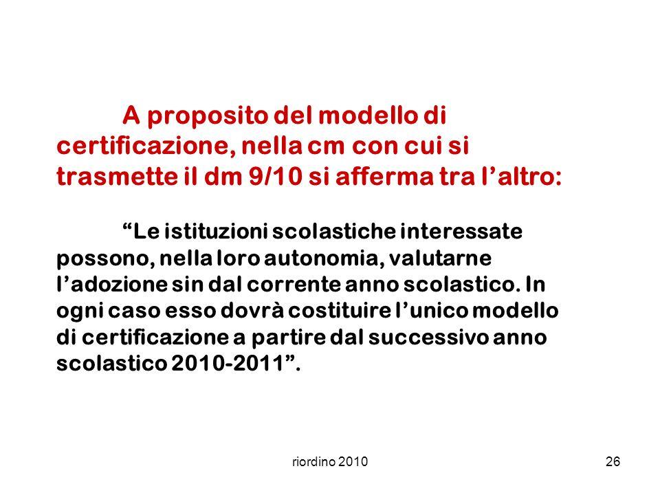 riordino 201026 A proposito del modello di certificazione, nella cm con cui si trasmette il dm 9/10 si afferma tra laltro: Le istituzioni scolastiche