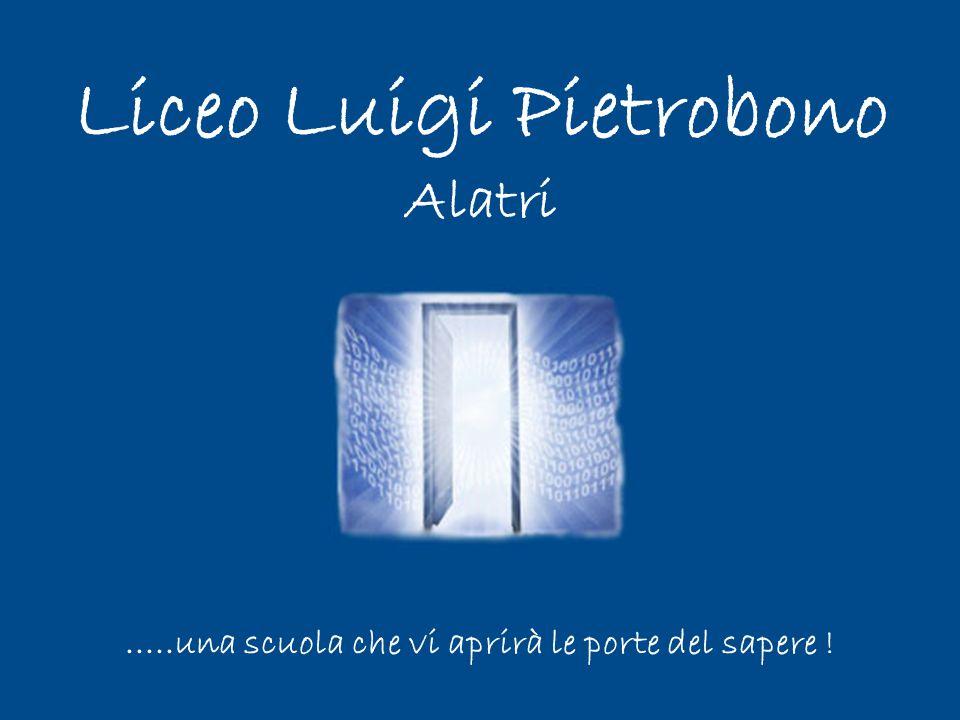 Liceo Luigi Pietrobono Alatri.....una scuola che vi aprirà le porte del sapere !