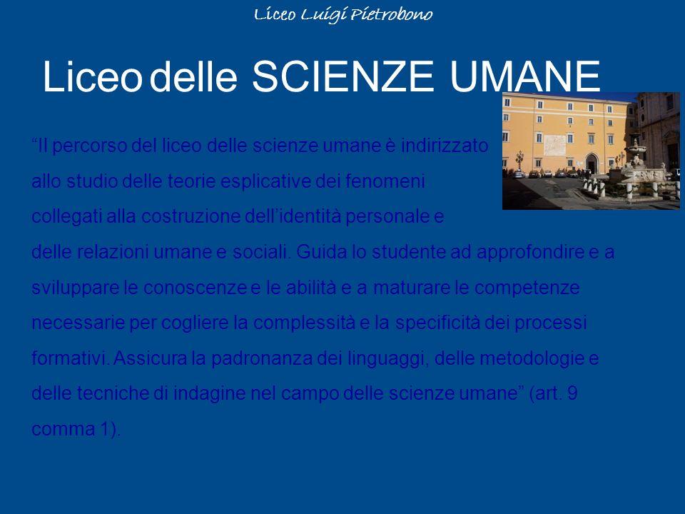 Liceo delle SCIENZE UMANE Il percorso del liceo delle scienze umane è indirizzato allo studio delle teorie esplicative dei fenomeni collegati alla cos