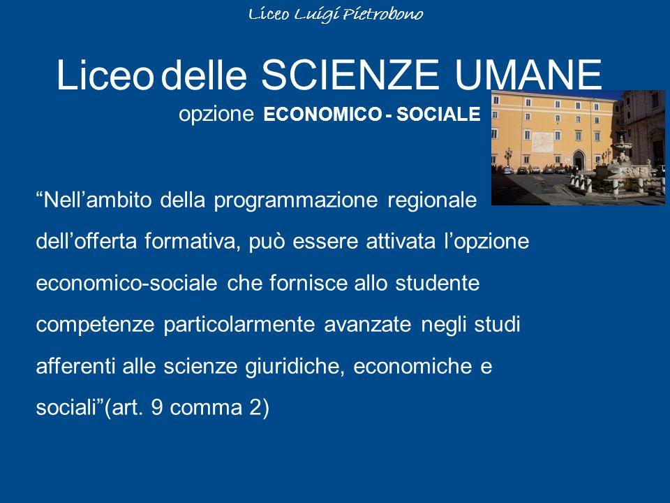 Liceo Luigi Pietrobono Liceo delle SCIENZE UMANE opzione ECONOMICO - SOCIALE Nellambito della programmazione regionale dellofferta formativa, può esse