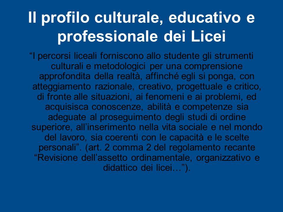 Il profilo culturale, educativo e professionale dei Licei I percorsi liceali forniscono allo studente gli strumenti culturali e metodologici per una c