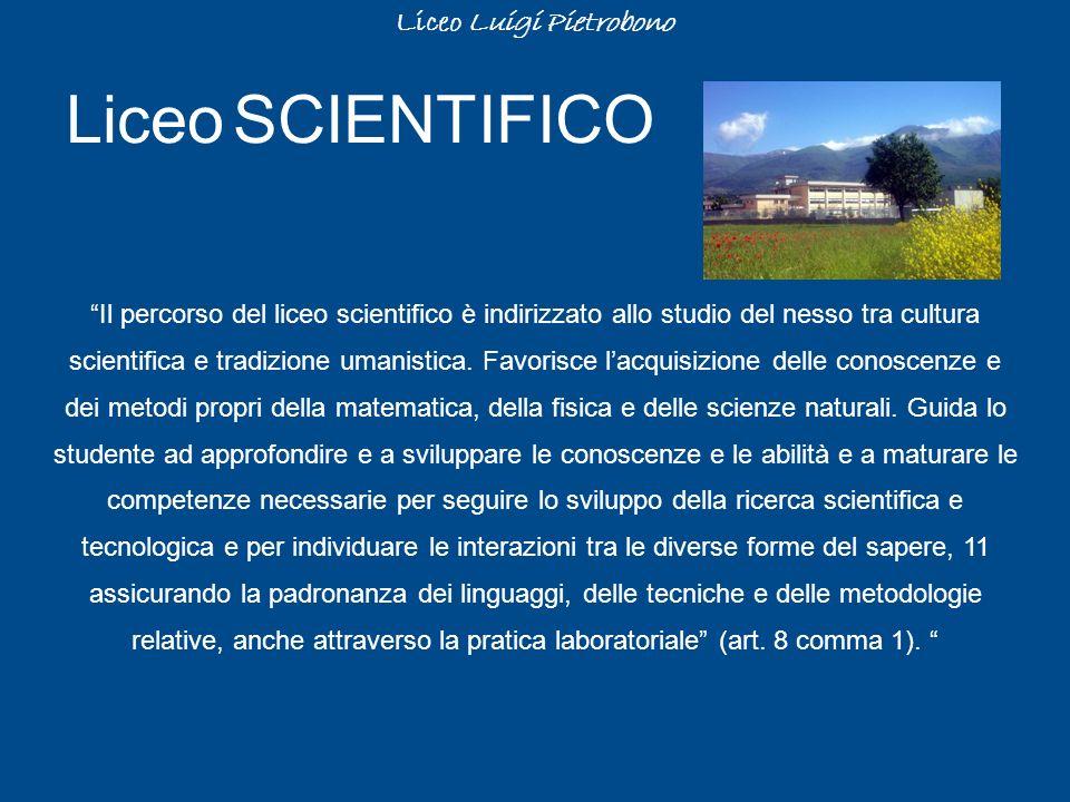 Liceo Luigi Pietrobono Liceo SCIENTIFICO Il percorso del liceo scientifico è indirizzato allo studio del nesso tra cultura scientifica e tradizione um