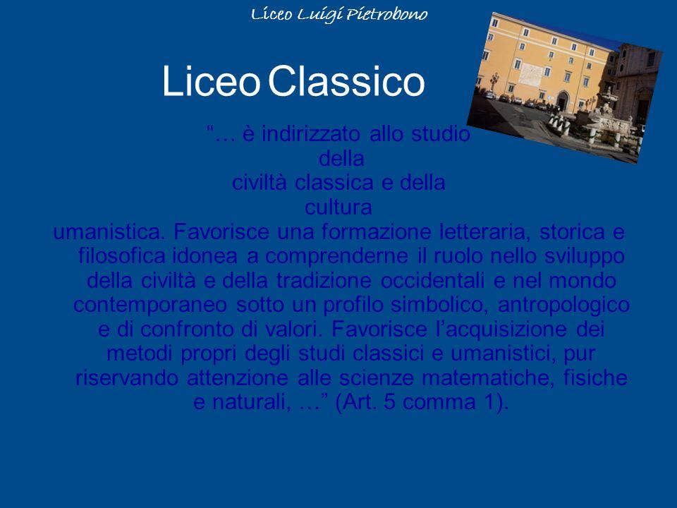 … è indirizzato allo studio della civiltà classica e della cultura umanistica. Favorisce una formazione letteraria, storica e filosofica idonea a comp