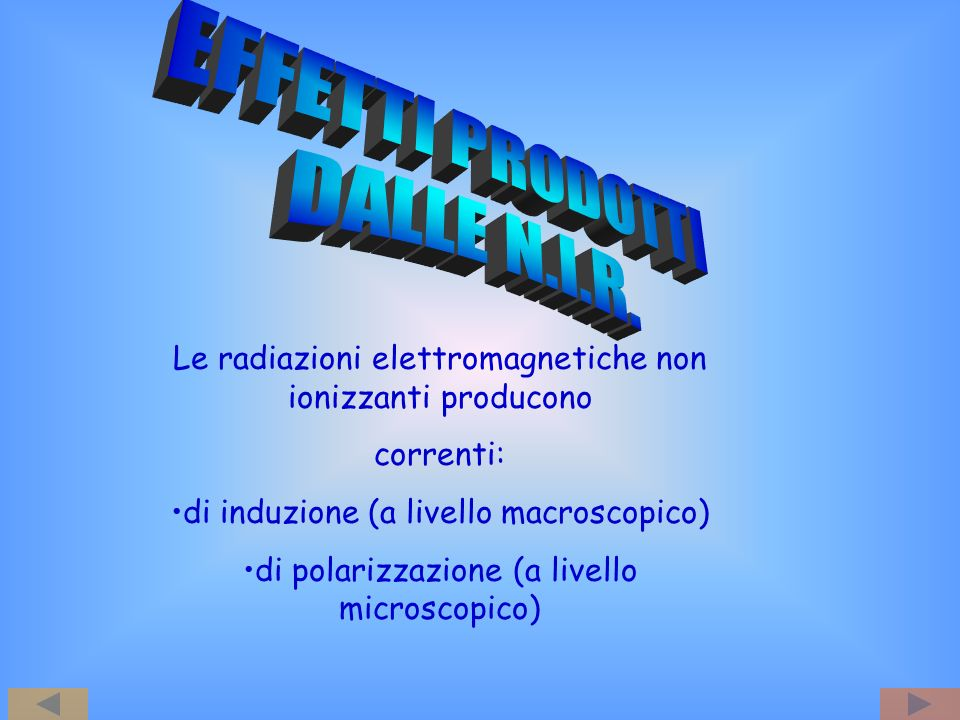 Le radiazioni elettromagnetiche non ionizzanti producono correnti: di induzione (a livello macroscopico) di polarizzazione (a livello microscopico)