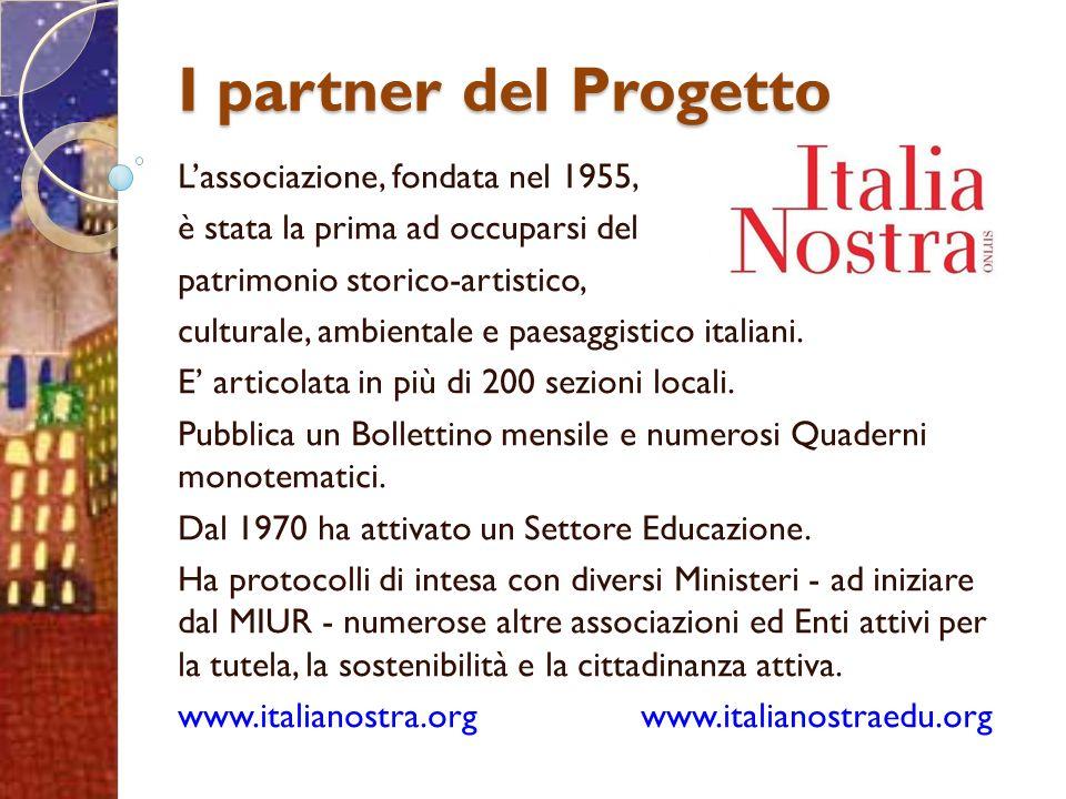 I partner del Progetto Lassociazione, fondata nel 1955, è stata la prima ad occuparsi del patrimonio storico-artistico, culturale, ambientale e paesaggistico italiani.