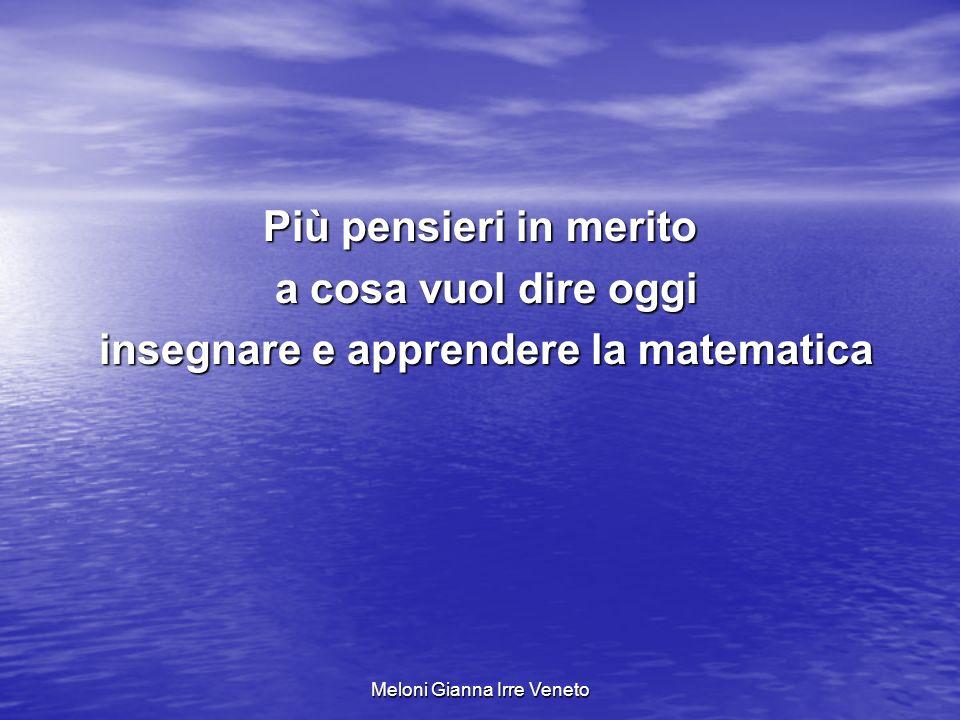 Meloni Gianna Irre Veneto Più pensieri in merito a cosa vuol dire oggi a cosa vuol dire oggi insegnare e apprendere la matematica insegnare e apprendere la matematica