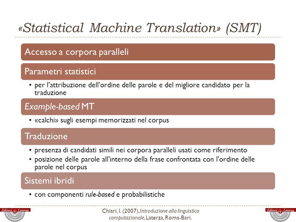 «Statistical Machine Translation» (SMT) Chiari, I. (2007), Introduzione alla linguistica computazionale, Laterza, Roma-Bari. Accesso a corpora paralle
