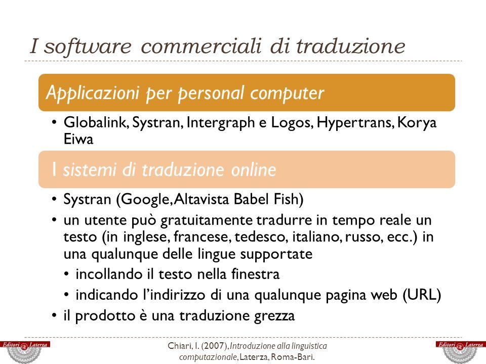 I software commerciali di traduzione Chiari, I. (2007), Introduzione alla linguistica computazionale, Laterza, Roma-Bari. Applicazioni per personal co