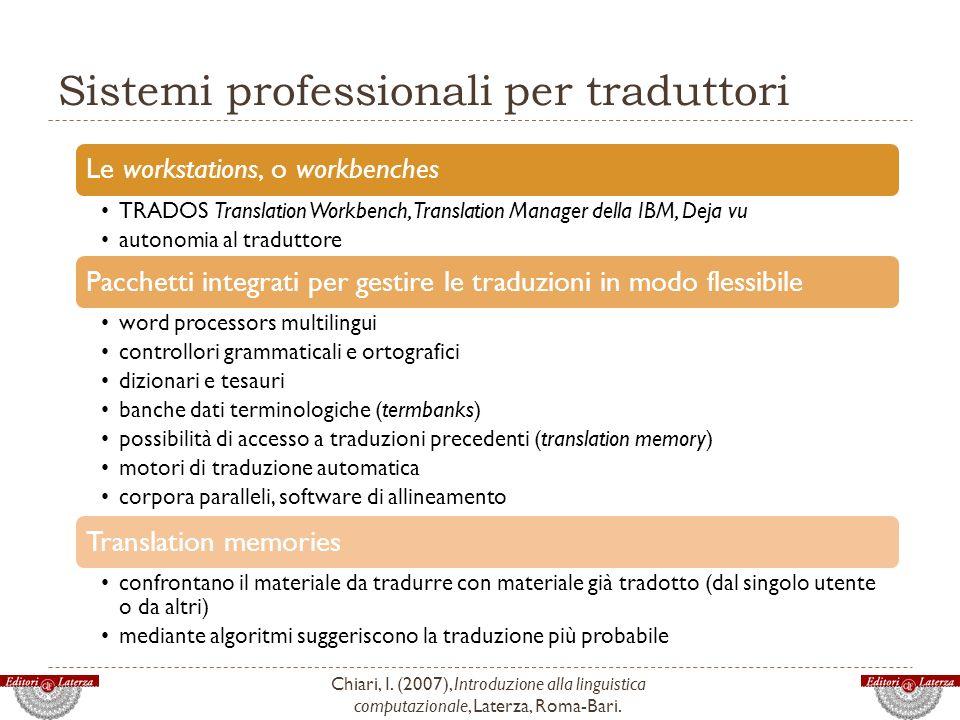 Sistemi professionali per traduttori Chiari, I. (2007), Introduzione alla linguistica computazionale, Laterza, Roma-Bari. Le workstations, o workbench