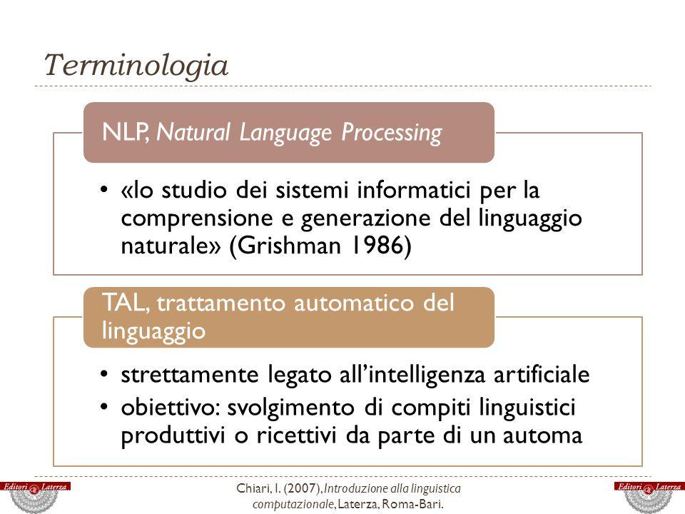 Terminologia Chiari, I. (2007), Introduzione alla linguistica computazionale, Laterza, Roma-Bari. «lo studio dei sistemi informatici per la comprensio