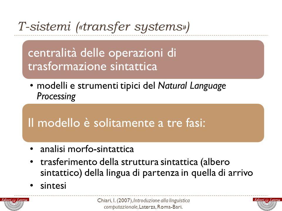 T-sistemi («transfer systems») Chiari, I. (2007), Introduzione alla linguistica computazionale, Laterza, Roma-Bari. centralità delle operazioni di tra