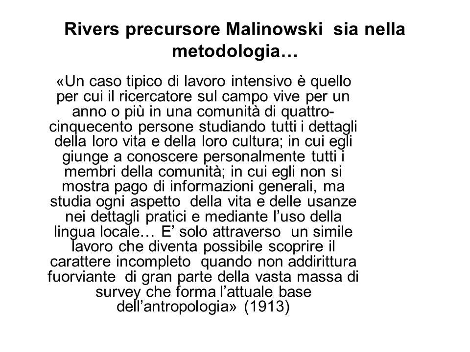 Rivers precursore Malinowski sia nella metodologia… «Un caso tipico di lavoro intensivo è quello per cui il ricercatore sul campo vive per un anno o p