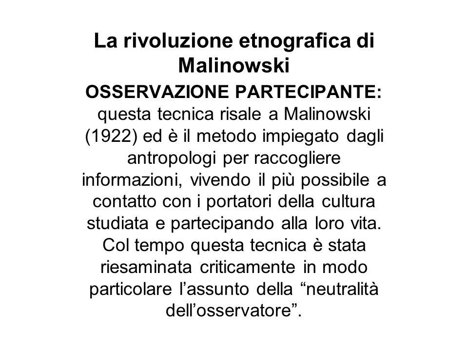 OSSERVAZIONE PARTECIPANTE: questa tecnica risale a Malinowski (1922) ed è il metodo impiegato dagli antropologi per raccogliere informazioni, vivendo