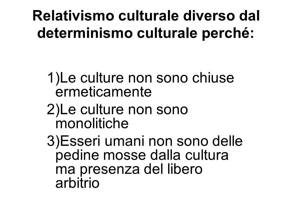Relativismo culturale diverso dal determinismo culturale perché: 1)Le culture non sono chiuse ermeticamente 2)Le culture non sono monolitiche 3)Esseri