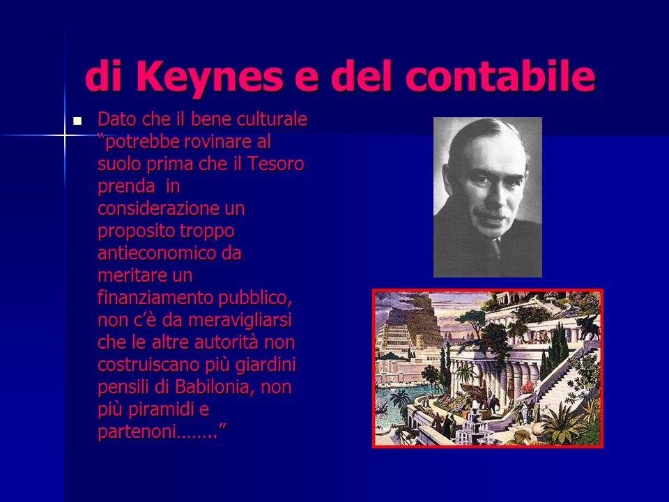 di Keynes e del contabile Dato che il bene culturale potrebbe rovinare al suolo prima che il Tesoro prenda in considerazione un proposito troppo antie