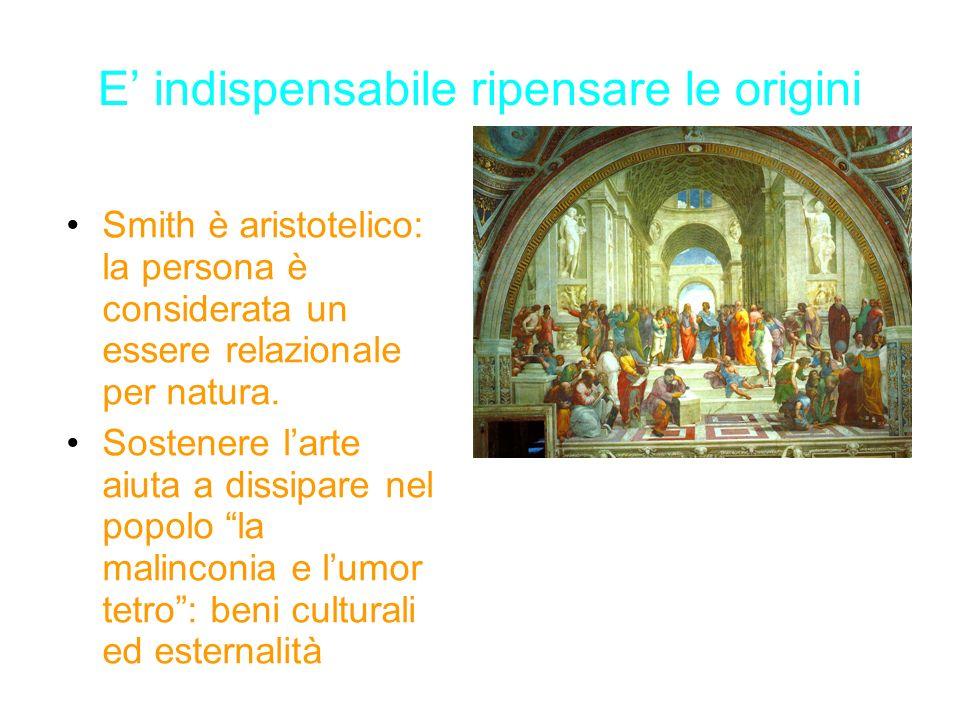 E indispensabile ripensare le origini Smith è aristotelico: la persona è considerata un essere relazionale per natura. Sostenere larte aiuta a dissipa