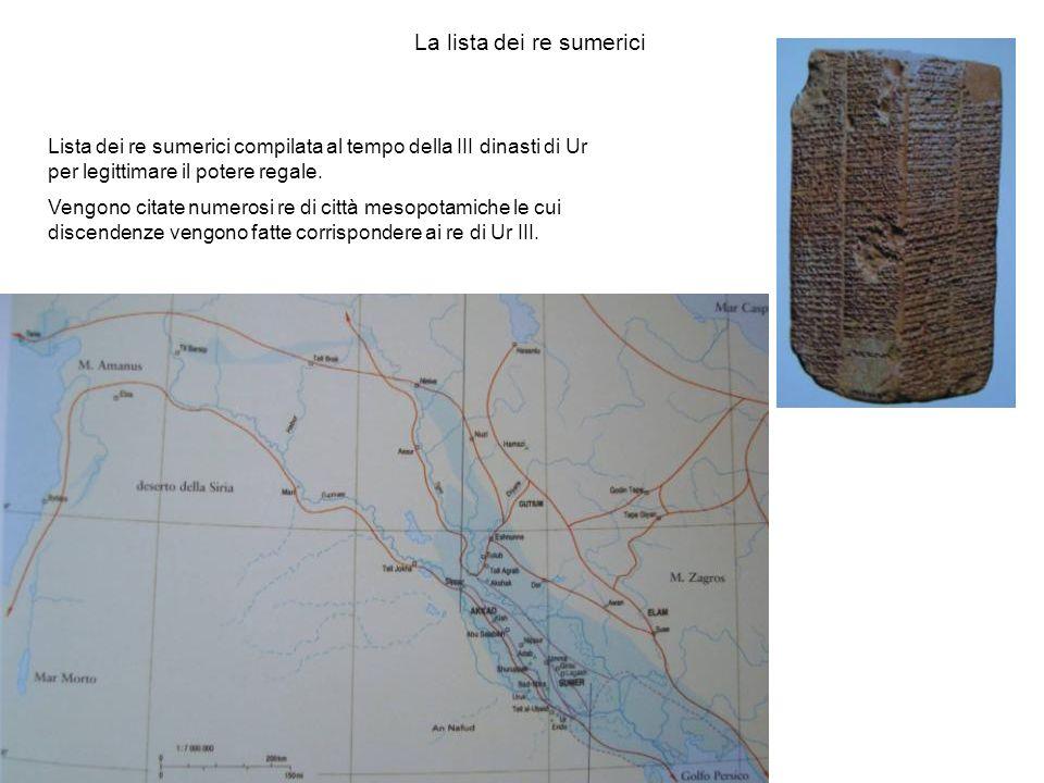 La lista dei re sumerici Lista dei re sumerici compilata al tempo della III dinasti di Ur per legittimare il potere regale. Vengono citate numerosi re