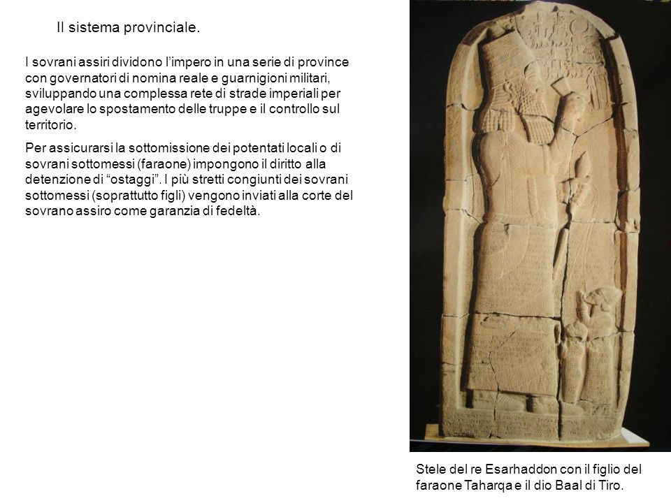 Il sistema provinciale. Stele del re Esarhaddon con il figlio del faraone Taharqa e il dio Baal di Tiro. I sovrani assiri dividono limpero in una seri