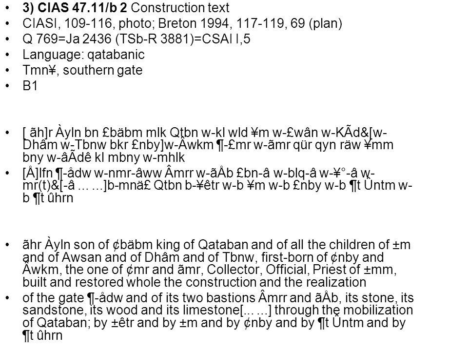 3) CIAS 47.11/b 2 Construction text CIASI, 109-116, photo; Breton 1994, 117-119, 69 (plan) Q 769=Ja 2436 (TSb-R 3881)=CSAI I,5 Language: qatabanic Tmn
