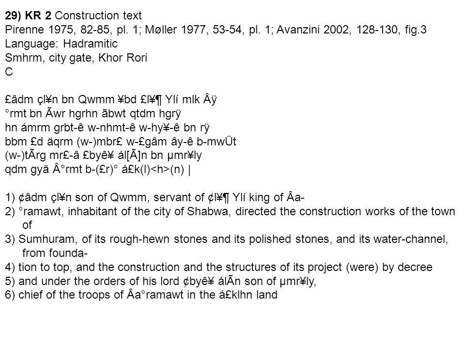 29) KR 2 Construction text Pirenne 1975, 82-85, pl. 1; Møller 1977, 53-54, pl. 1; Avanzini 2002, 128-130, fig.3 Language: Hadramitic Smhrm, city gate,
