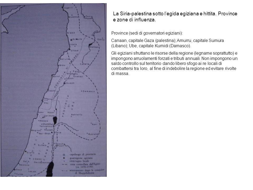 La Siria-palestina sotto legida egiziana e hittita. Province e zone di influenza. Province (sedi di governatori egiziani): Canaan, capitale Gaza (pale