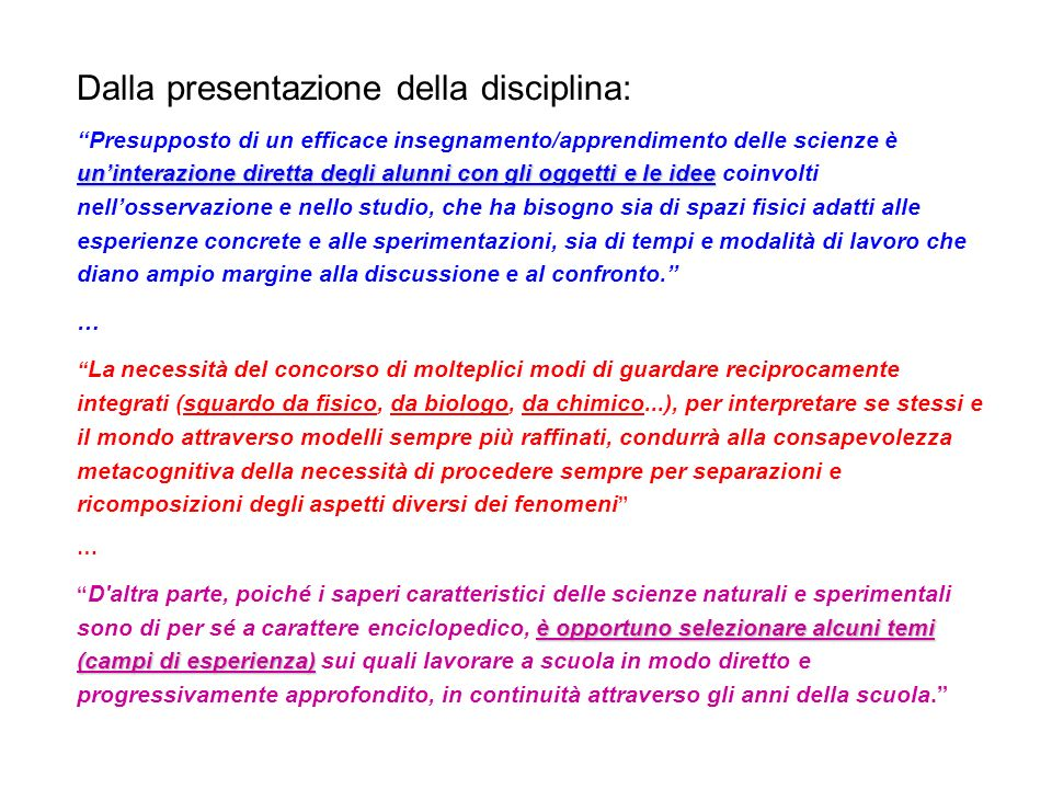Dalla presentazione della disciplina: uninterazione diretta degli alunni con gli oggetti e le idee Presupposto di un efficace insegnamento/apprendimen