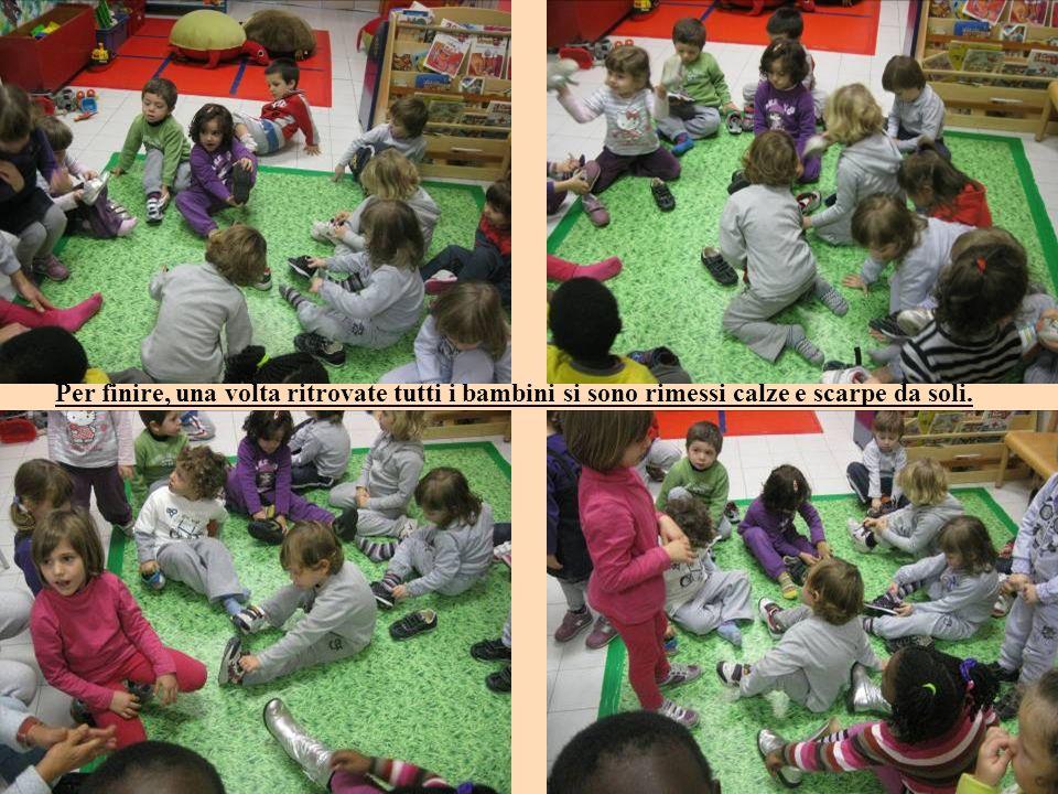 Per finire, una volta ritrovate tutti i bambini si sono rimessi calze e scarpe da soli.