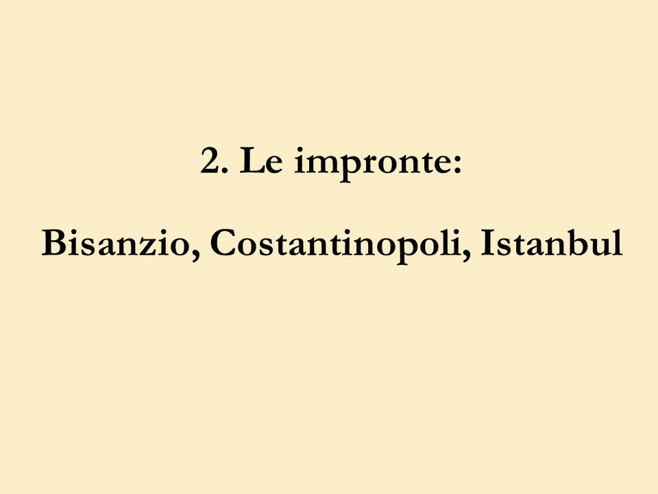 2. Le impronte: Bisanzio, Costantinopoli, Istanbul